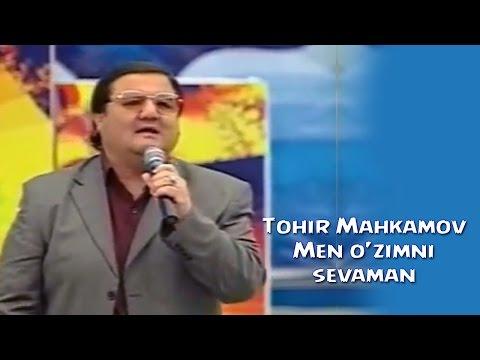 Tohir Mahkamov - Men o'zimni sevaman | Тохир Махкамов - Мен узимни севаман