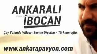 Ankaralı İbocan   Çay Yolunda Villası  Sevme Diyorlar   Türkmenoğlu