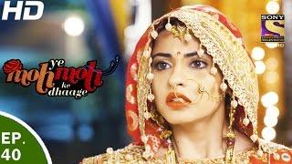 Yeh Moh Moh Ke Dhaage - ये मोह मोह के धागे - Episode 40 - 15th May, 2017