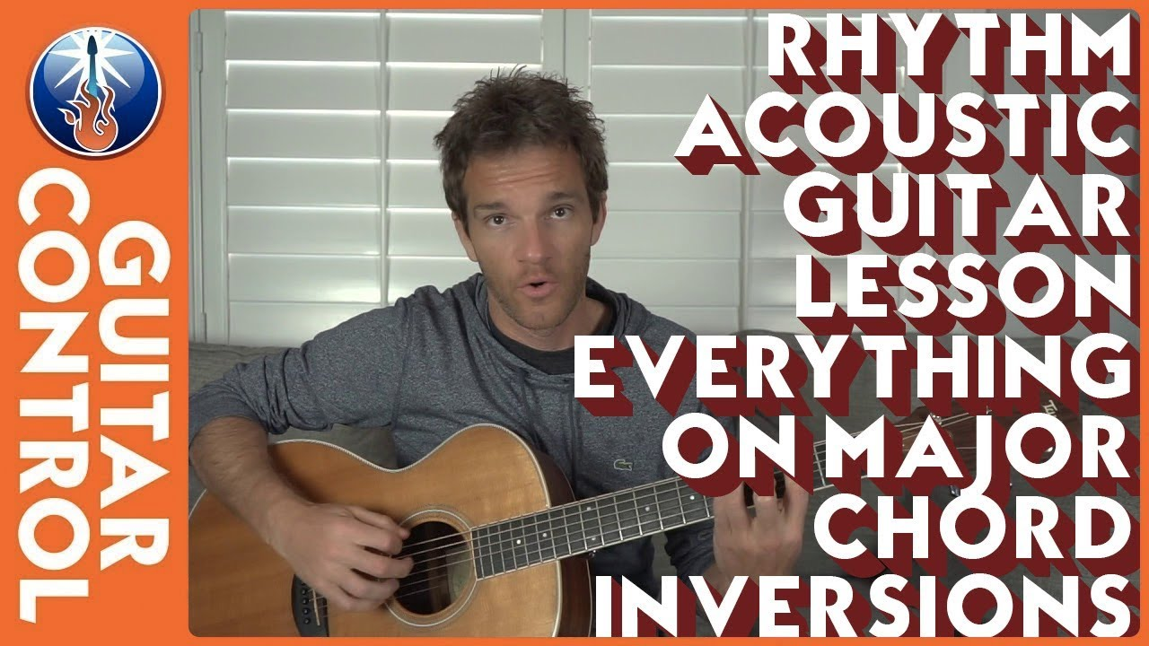 Rhythm Acoustic Guitar Lesson – Everything on Major Chord Inversions