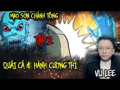 Mao Sơn Chánh Tông - QUÁI CÁ & HÀNH CƯƠNG THI - Tập 2 | Vu Lee - Thời lượng: 34 phút.