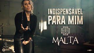 Malta - Indispensável para Mim - Clipe Oficial (Álbum Indestrutível) (Monica Velez / Mario Alberto Dominguez Zarzar / Versão:...
