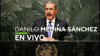 En Vivo: Danilo Medina Sánchez en la Asamblea General de la ONU – 25 Septiembre 2018