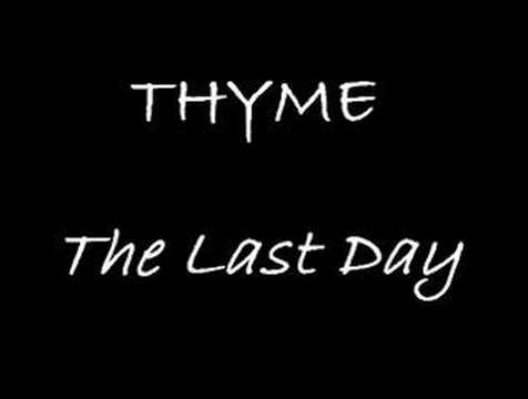 thyme - Song: The Last Day By: THYME Second song in the 'Forever we can make it' single. Enjoy! Disclaimer: All copyright materials belong to their respective owners.