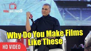 Why Do You Make Movies Like These ? Toilet, Padman | Akshay Kumar