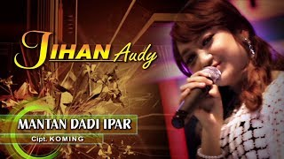 Download lagu Jihan Audy Mantan Dadi Ipar Mp3