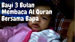 Bayi 3 Bulan Membaca Al Quran Bersama Bapa