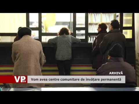 Vom avea centre comunitare de învățare permanentă