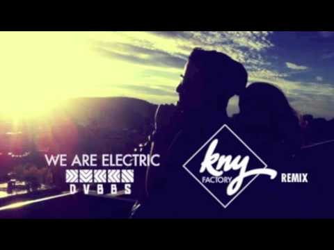 DVBBS - We Are Electric ft Simon Wilcox (KNY FACTORY REMIX)