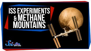 SciShow Space - The Next ISS Experiments, And Pluto's Weird Methane Mountains