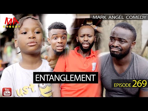 ENTANGLEMENT (Mark Angel Comedy) (Episode 269)