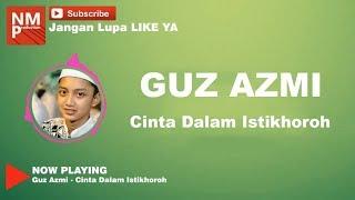 Cinta Dalam Istikhoroh - Guz Azmi - Syubbanul Muslimin (Lirik by Logi)