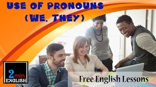 "In this lesson, we will learn about pronouns and concentrate on the use of ""we"" and ""they."" These pronouns are used in place of the names of persons or things when there is more than one. ""We"" and ""they"" take the place of nouns and are called pronouns. ""We"" is used when referring to yourself and one or more others. ""They"" is used to refer to one or more others when you are not included in the group.  This lesson has examples and sample conversations which will help you understand how to use ""we"" and ""they"" correctly.If you find this lesson useful, please click ""like"" on the YouTube video and subscribe to our channel for more lessons every day.You can also connect with us using Facebook: http://facebook.com/twominenglishPlease visit our websites for more lessons, articles and exercises: http://twominenglish.com"