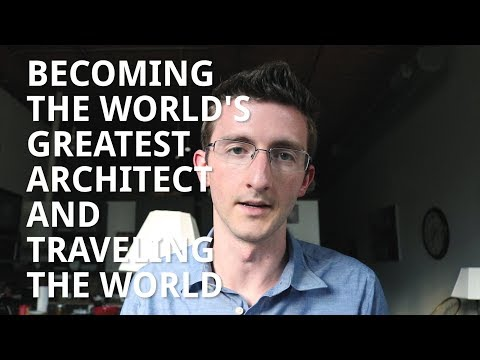 Becoming the World's Greatest Architect and Traveling the World