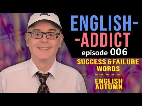 ENGLISH ADDICT - LESSON 6 - Success / Failure - AUTUMN - SUNDAY 17th November 2019