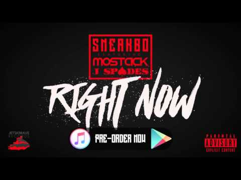 SNEAKBO FT. MOSTACK & J SPADES | RIGHT NOW (RADIO RI1P)  @SNEAKBO @REALMOSTACK @REAL_JSPADES