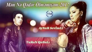 Turan Qubali ft Aynur Sevimli - Men Ne Qeder Olmemisem 2017