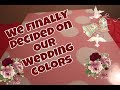 Wedding Colors Officially Decided