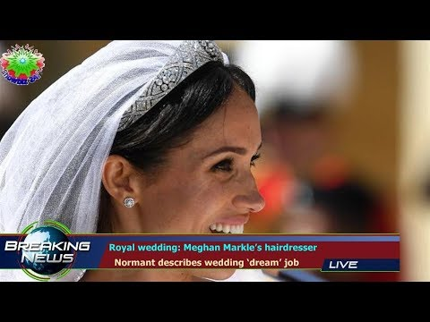 Royal wedding: Meghan Markle's hairdresser   Normant describes wedding 'dream' job