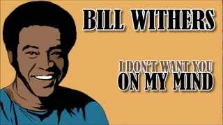 Bill Withers - I Don't Want You On My Mind