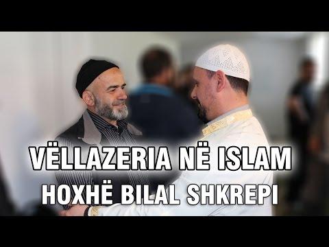 Vëllazria, kjo mirësi me vlerë të madhe - Hoxhë Bilal Shkrepi