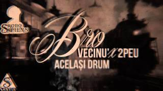 Bro&Vecinu' Feat 2Peu - Acelasi Drum #Robosapiens