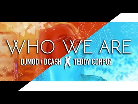 Who We Are - DJMOD/DCASH Feat. Teddy Corpuz (Official Music Video)