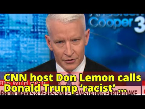 CNN host Don Lemon calls Donald Trump 'racist' for calling Haiti and African states 's***hole countr