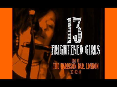 13 FRIGHTENED GIRLS unplugged and live