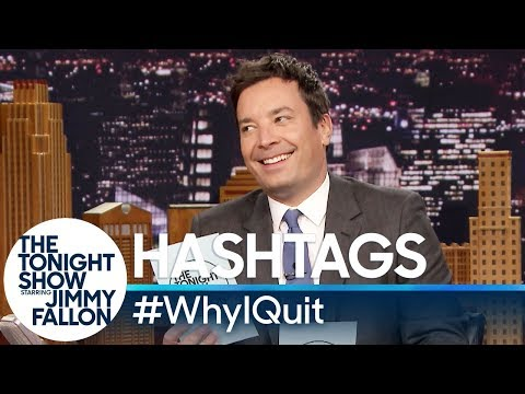 Tonight Show Hashtags  WhyIQuit