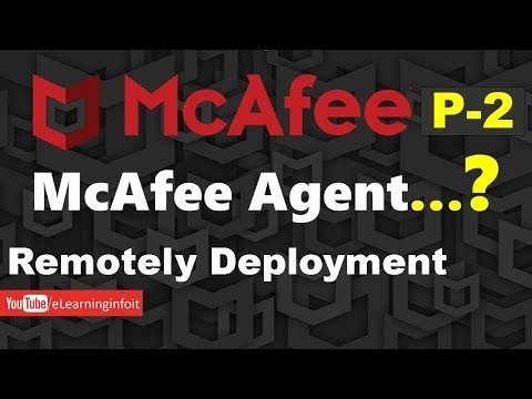 What is The McAfee Agent and Remotely Deployments