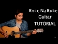 Roke Na Ruke Naina | Guitar Lesson | Arijit Singh |