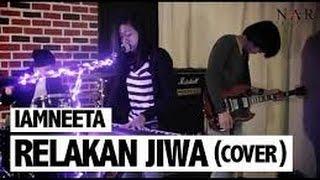 IamNEETA ~ Relakan Jiwa (Cover) + Lirik :)