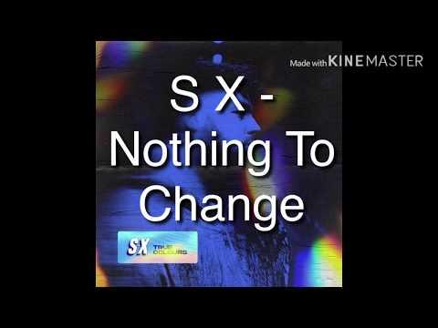 S X - nothing To Change (lyrics/lyric video)