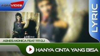 Agnes Monica feat Titi DJ - Hanya Cinta yang Bisa | Lyric Video