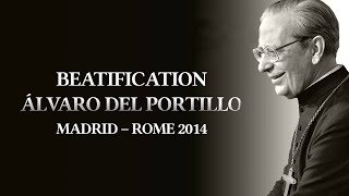 Highlights of Alvaro del Portillo's Beatification