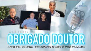 EP1 OBRIGADO DOUTOR 18/10/2021 - DR FERDINANDO TOLEDO e DR TARCÍSIO CAVALIERE