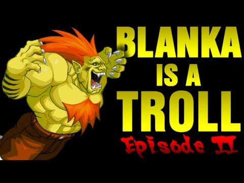 Blanka is a troll