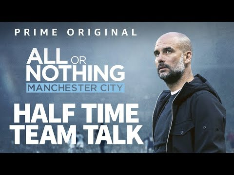 Pep Guardiola Half-Time team talk | All Or Nothing | Now on Amazon Prime