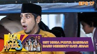 Video Gawaat! Ust Musa Punya Saingan Baru Utk Merebut hati Jihan - Kun Anta 3 Eps 17 MP3, 3GP, MP4, WEBM, AVI, FLV Mei 2019