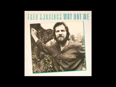 ACTION FAV: Why Not Me - Fred Knoblock