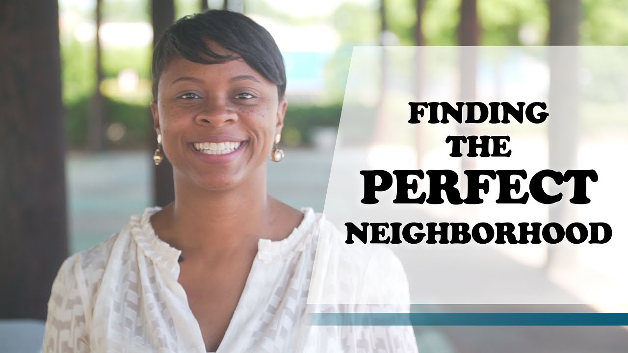 The Key to Finding the Perfect Neighborhood