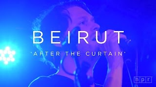 Beirut: After The Curtain | NPR MUSIC FRONT ROW