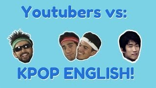 YouTubers vs Kpop English