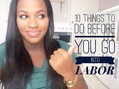 MY TOP 10 (TIPS) OF THINGS TO DO BEFORE YOU GO INTO LABOR