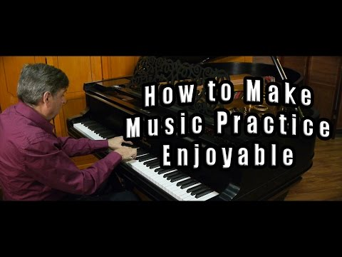 How to make music practice enjoyable