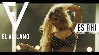 El Villano  Es Ahi Ft. Roman El Original Video Oficial