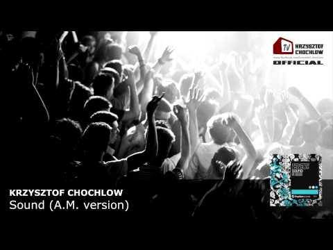 Krzysztof Chochlow - Sound (A.M. Version)