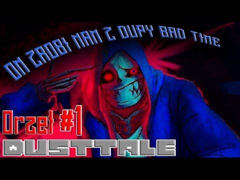 ON ZROBI NAM Z DUPY BAD TIME! Dusttale #1