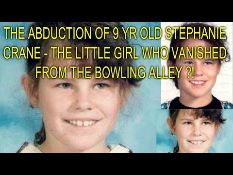 THE ABDUCTION OF 9 YR OLD STEPHANIE CRANE - THE LITTLE GIRL WHO VANISHED FROM THE BOWLING ALLEY ?!